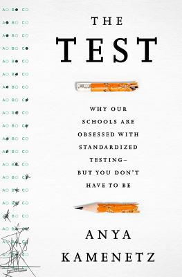 Image for The Test: Why Our Schools are Obsessed with Standardized Testing?But You Don?t Have to Be