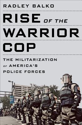 Image for Rise of the Warrior Cop: The Militarization of America's Police Forces