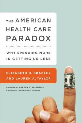 Image for American Health Care Paradox: Why Spending More is Getting Us Less