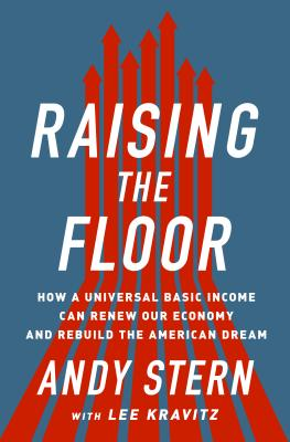 Image for Raising the Floor: How a Universal Basic Income Can Renew Our Economy and Rebuild the American Dream