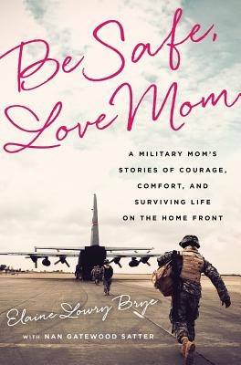 Image for Be Safe, Love Mom: A Military Mom's Stories of Courage, Comfort, and Surviving Life on the Home Front