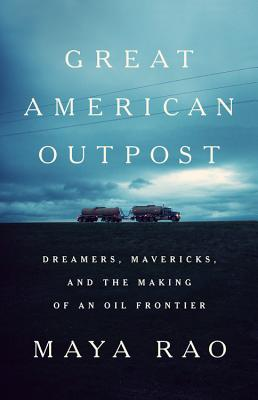 Image for Great American Outpost: Dreamers, Mavericks, and the Making of an Oil Frontier