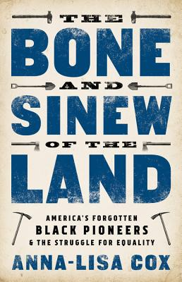 Image for The Bone and Sinew of the Land: America's Forgotten Black Pioneers and the Struggle for Equality