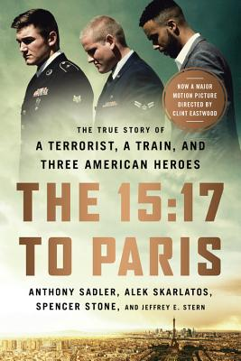 Image for The 15:17 to Paris: The True Story of a Terrorist, a Train, and Three American Heroes