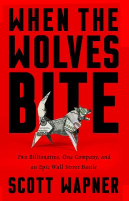 Image for When the Wolves Bite: Two Billionaires, One Company, and an Epic Wall Street Battle