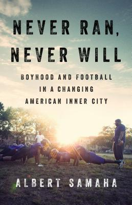 Image for NEVER RAN, NEVER WILL: Boyhood and Football in a C