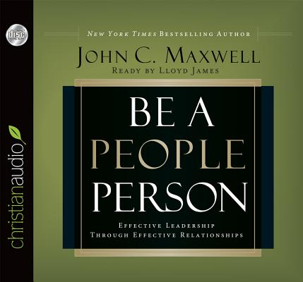 Be a People Person: Effective Leadership Through Effective Relationships, Maxwell, John C.