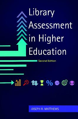 Library Assessment in Higher Education, 2nd Edition, Matthews, Joseph R.