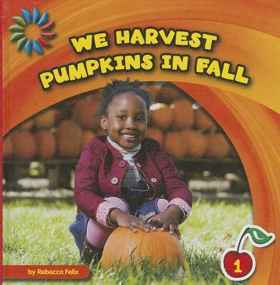 We Harvest Pumpkins in Fall (Let's Look at Fall Level 1), Felix, Rebecca