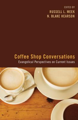 Image for Coffee Shop Conversations: Evangelical Perspectives on Current Issues
