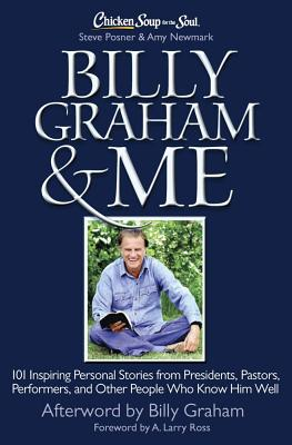 Image for Chicken Soup for the Soul: Billy Graham & Me: 101 Inspiring Personal Stories from Presidents, Pastors, Performers, and Other People Who Know Him Well