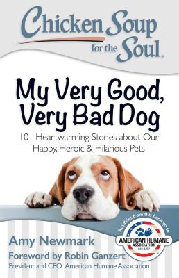 Image for Chicken Soup for the Soul: My Very Good, Very Bad Dog: 101 Heartwarming Stories about Our Happy, Heroic & Hilarious Pets