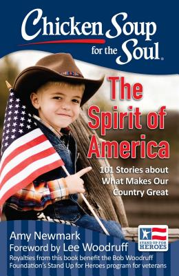 Image for Chicken Soup for the Soul: The Spirit of America: 101 Stories about What Makes Our Country Great