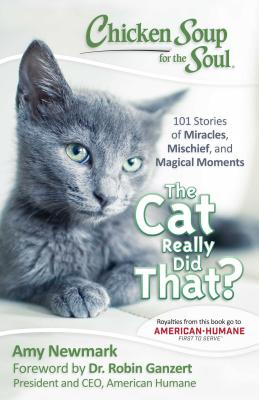 Image for Chicken Soup for the Soul: The Cat Really Did That?: 101 Stories of Miracles, Mischief and Magical Moments