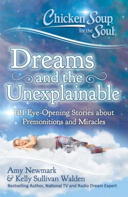 Image for Chicken Soup for the Soul: Dreams and the Unexplainable: 101 Eye-Opening Stories about Premonitions and Miracles
