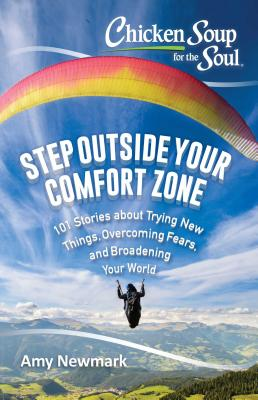 Image for Chicken Soup for the Soul: Step Outside Your Comfort Zone: 101 Stories about Trying New Things, Overcoming Fears, and Broadening Your World