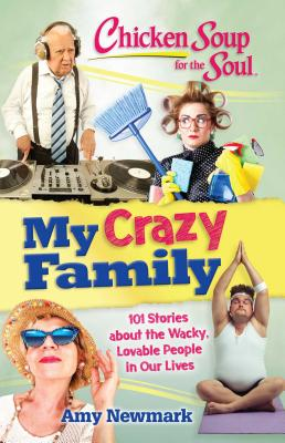Image for Chicken Soup for the Soul: My Crazy Family: 101 Stories about the Wacky, Lovable People in Our Lives