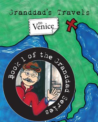 Granddad's Travels To Venice [Book 1 Of The Granddad Series], Aardvark, Susan