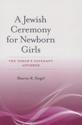 Image for A Jewish Ceremony for Newborn Girls: The Torah�s Covenant Affirmed (HBI Series on Jewish Women)