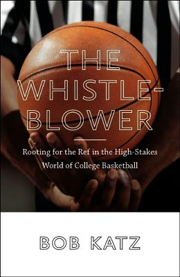 Image for The Whistleblower: Rooting for the Ref in the High-Stakes World of College Basketball