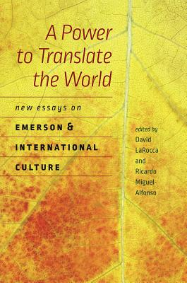 Image for A Power to Translate the World: New Essays on Emerson and International Culture (Re-Mapping the Transnational: A Dartmouth Series in American Studies)