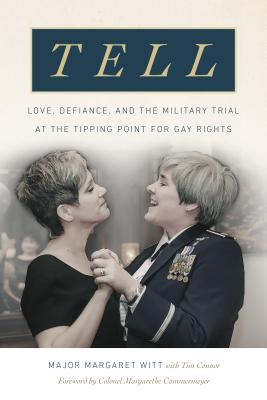 Image for Tell: Love, Defiance, and the Military Trial at the Tipping Point for Gay Rights