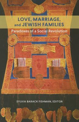 Image for Love, Marriage, and Jewish Families: Paradoxes of a Social Revolution (HBI Series on Jewish Women)