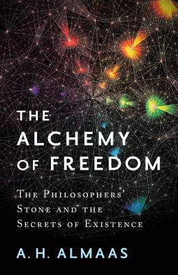 The Alchemy of Freedom: The Philosophers' Stone and the Secrets of Existence, Almaas, A. H.