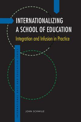 Image for Internationalizing a School of Education: Integration and Infusion in Practice (International Race and Education Series)