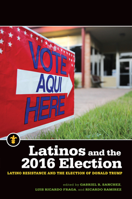 Image for Latinos and the 2016 Election: Latino Resistance and the Election of Donald Trump (Latinos in the United States)