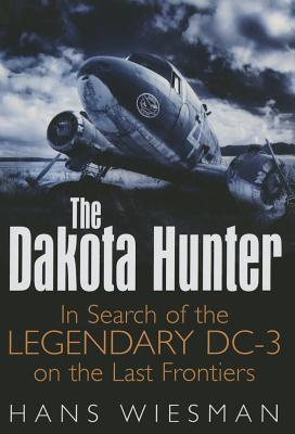 Image for The Dakota Hunter: In Search of the Legendary DC-3 on the Last Frontiers