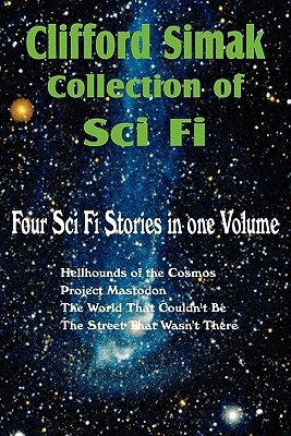 Clifford Simak Collection of Sci Fi; Hellhounds of the Cosmos, Project Mastodon, the World That Couldn't Be, the Street That Wasn't There, Simak, Clifford D.