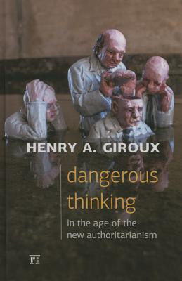 Image for Dangerous Thinking in the Age of the New Authoritarianism (Critical Interventions: Politics, Culture, and the Promise of Democracy)
