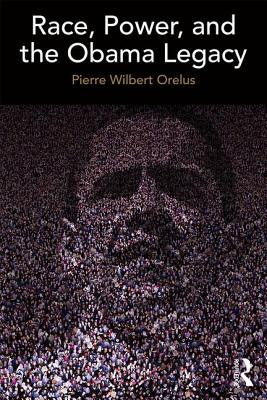 Race, Power, and the Obama Legacy, Orelus, Pierre
