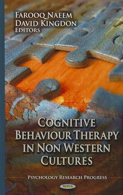 Cognitive Behaviour Therapy in Non Western Cultures (Psychology Research Progress: Focus Civilizations and Cultures), Farooq Naeem (Editor), David Kingdon (Editor)