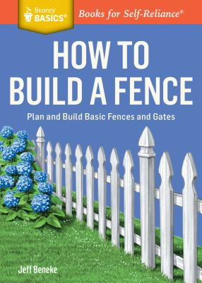 Image for How to Build a Fence: Plan and Build Basic Fences and Gates. A Storey BASICS® Title