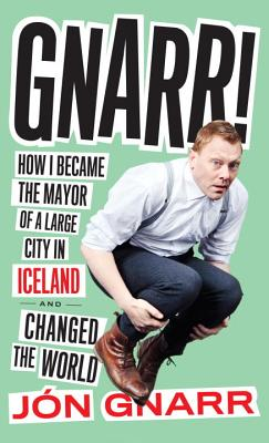Image for Gnarr! How I Became the Mayor of a Large City in Iceland and Changed the World