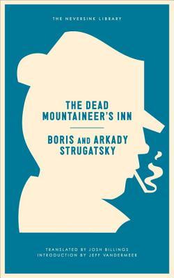 The Dead Mountaineer's Inn: One More Last Rite for the Detective Genre (Neversink), Strugatsky, Arkady; Strugatsky, Boris