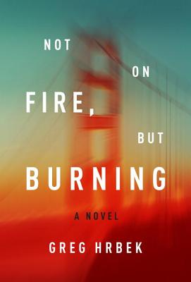 Image for Not on Fire, but Burning: A Novel