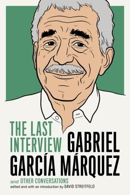 Image for Gabriel Garcia Marquez: The Last Interview: and Other Conversations