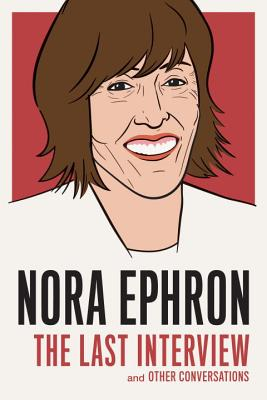 Image for Nora Ephron: The Last Interview: And Other Conversations