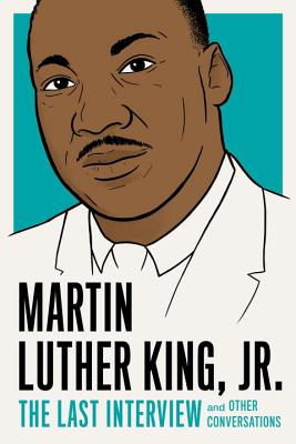 Image for Martin Luther King, Jr.: The Last Interview: and Other Conversations (The Last Interview Series)