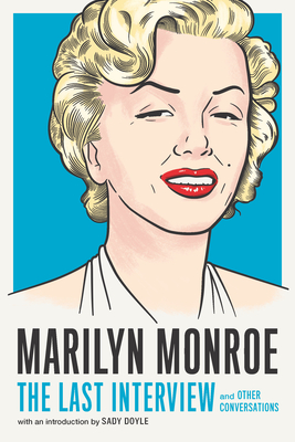 Image for Marilyn Monroe: The Last Interview: and Other Conversations (The Last Interview Series)