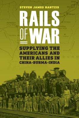 Image for Rails of War: Supplying the Americans and Their Allies in China-Burma-India
