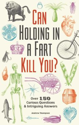 Image for Can Holding in a Fart Kill You?  Over 150 Curious Questions and Intriguing Answers