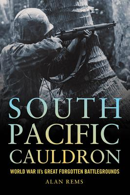 Image for South Pacific Cauldron: World War II's Great Forgotten Battlegrounds