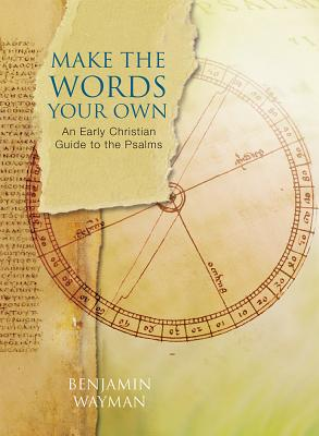 Image for Make the Words Your Own: An Early Christian Guide to the Psalms