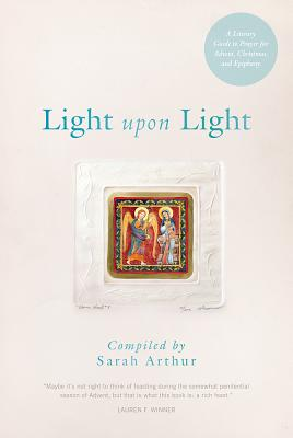 Image for Light Upon Light: A Literary Guide for Advent, Christmas, and Epiphany