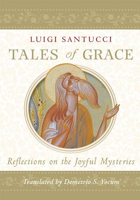Tales of Grace: Reflections on the Joyful Mysteries, Luigi Santucci