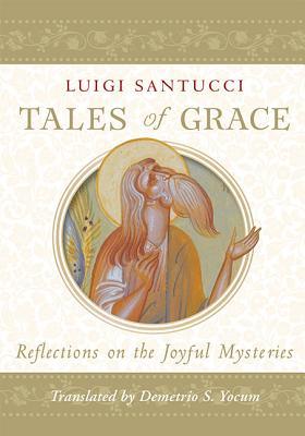 Tales of Grace: Reflections on the Joyful Mysteries, Luigi Santucci